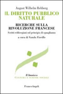 Il diritto pubblico naturale. Ricerche sulla Rivoluzione francese. Scritti rehbergiani sul principio di eguaglianza