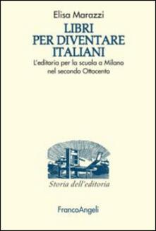 Libri per diventare italiani. Leditoria per la scuola a Milano nel secondo Ottocento.pdf