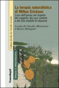 La terapia naturalistica di Milton Erickson. L'uso dell'ipnosi nel rispetto del soggetto, dei suoi contesti e dei suoi modelli di relazione