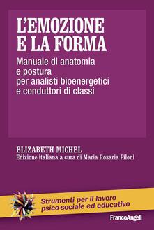 Rallydeicolliscaligeri.it L' emozione e la forma. Manuale di anatomia e postura per analisti bioenergetici e conduttori di classi Image