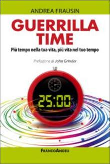 Guerrilla time. Più tempo nella tua vita, più vita nel tuo tempo.pdf