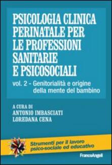Criticalwinenotav.it Psicologia clinica perinatale per le professioni sanitarie e psicosociali. Vol. 2: Genitorialità e origini della mente del bambino. Image