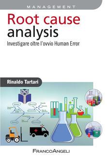 Root cause analysis. Investigare oltre l'ovvio Human Error - Rinaldo Tartari - copertina