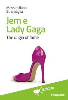 Tegliowinterrun.it Jem e Lady Gaga. The origin of fame Image