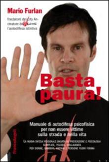 Basta paura! Manuale di autodifesa psicofisica per non essere vittime sulla strada e nella vita.pdf