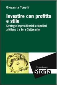 Investire con profitto e stile. Strategie imprenditoriali e familiari a Milano tra Sei e Settecento