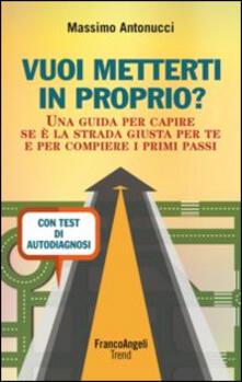 Vuoi metterti in proprio? Una guida per capire se è la strada giusta per te e per compiere i primi passi. Con test di autodiagnosi.pdf