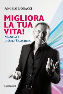 Migliora la tua vita! Manuale di self coaching - Angelo Bonacci - copertina