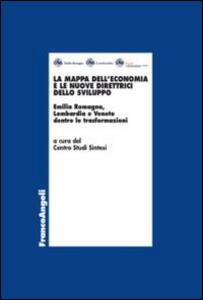 La mappa dell'economia e le nuove direttrici dello sviluppo. Emilia Romagna, Lombardia e Veneto dentro le trasformazioni