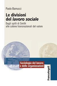 Libro Le divisioni del lavoro sociale. Dagli spilli di Smith alle catene transnazionali del valore Paolo Barrucci