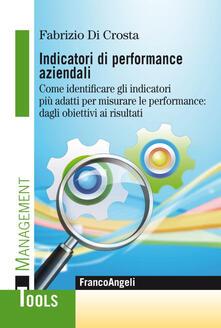 Indicatori di performance aziendali. Come identificare gli indicatori più adatti per misurare le performance: dagli obiettivi ai risultati.pdf