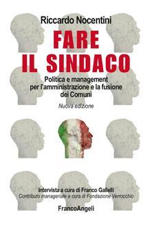 Fare il sindaco. Politica e management per l'amministrazione e la fusione dei comuni - Riccardo Nocentini - copertina