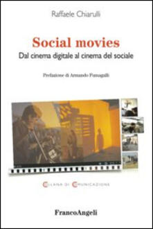 Social movies. Dal cinema digitale al cinema del sociale - Raffaele Chiarulli - copertina