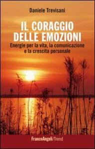 Il coraggio delle emozioni. Energie per la vita, la comunicazione e la crescita personale - Daniele Trevisani - copertina