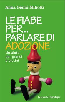 Le fiabe per parlare di adozione. Un aiuto per grandi e piccini - Anna Genni Miliotti - copertina