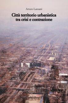 Radiospeed.it Città territorio urbanistica tra crisi e contrazione. Muovere da quel che c'è, ipotizzando radicali modificazioni Image