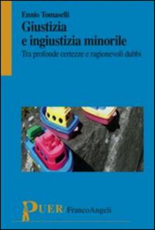 Giustizia e ingiustizia minorile. Tra profonde certezze e ragionevoli dubbi - Ennio Tomaselli - copertina