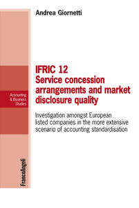 Ifric 12 service concession arrangements and market disclosure quality. Investigation amongst European listed companies in the more extensive scenario of accounting standardisation