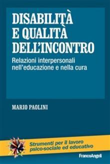 Disabilità e qualità dell'incontro. Relazioni interpersonali nell'educazione e nella cura - Mario Paolini - ebook