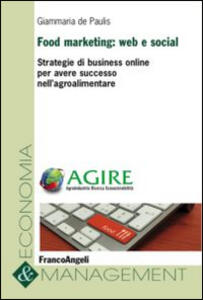 Food marketing: web e social. Strategie di business online per avere successo nell'agroalimentare