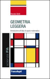 Geometria leggera. Introduzione all'idea di spazio matematico - Betti Renato - wuz.it