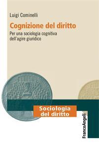 Cognizione del diritto. Per una sociologia cognitiva dell'agire giuridico