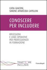 Conoscere per includere. Riflessioni e linee operative per professionisti in formazione - Aparecida Capellini Simone Giaconi Catia - wuz.it