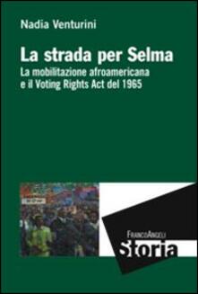 Secchiarapita.it La strada per Selma. La mobilitazione afroamericana e il Voting Rights Act del 1965 Image