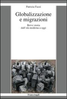 Globalizzazione e migrazioni. Breve storia dall'età moderna a oggi - Patrizia Fazzi - copertina