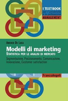 Modelli di marketing. Statistica per le analisi di mercato. Segmentazione, posizionamento, comunicazione, innovazione, customer satisfaction.pdf