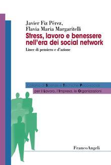 Stress, lavoro e benessere nellera dei social network. Linee di pensiero e dazione.pdf