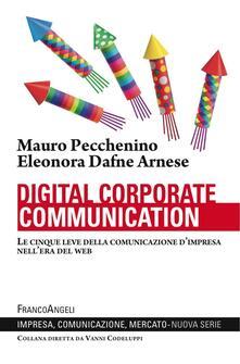 Digital corporate communication. Le cinque leve della comunicazione d'impresa nell'era del web - Mauro Pecchenino,Dafne Eleonora Arnese - copertina
