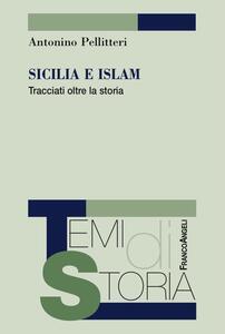 Sicilia e Islam. Tracciati oltre la storia