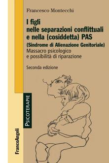 I figli nelle separazioni conflittuali e nella (cosiddetta) PAS (Sindrome di alienazione genitoriale). Massacro psicologico e possibilità di riparazione.pdf