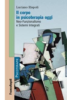 Il corpo in psicoterapia oggi. Neo-funzionalismo e sistemi integrati.pdf