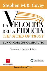 La velocità della fiducia. The speed of trust. L'unica cosa che cambia tutto