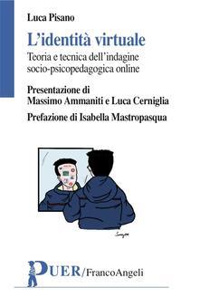 L identità virtuale. Teoria e tecnica dellindagine psicopedagogica online.pdf
