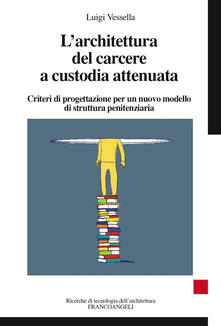 Mercatinidinataletorino.it L' architettura del carcere a custodia attenuata. Criteri di progettazione per un nuovo modello di struttura penitenziaria Image