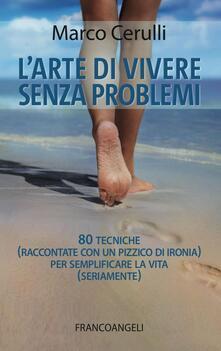 L arte di vivere senza problemi. 80 tecniche (raccontate con un pizzico di ironia) per semplificare la vita (seriamente).pdf