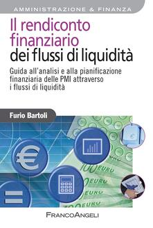 Il rendiconto finanziario dei flussi di liquidità. Guida all'analisi e alla pianificazione finanziaria delle Pmi attraverso i flussi di liquidità - Furio Bartoli - ebook