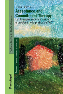 Acceptance and Commitment Therapy. Le chiavi per superare insidie e problemi nella pratica dell'ACT - Russ Harris - ebook