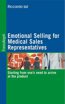 Emotional Selling for Medical Sales Representatives Starting from one's need to arrive at the product