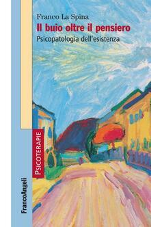 Il buio oltre il pensiero. Psicopatologia dell'esistenza - Franco La Spina - ebook