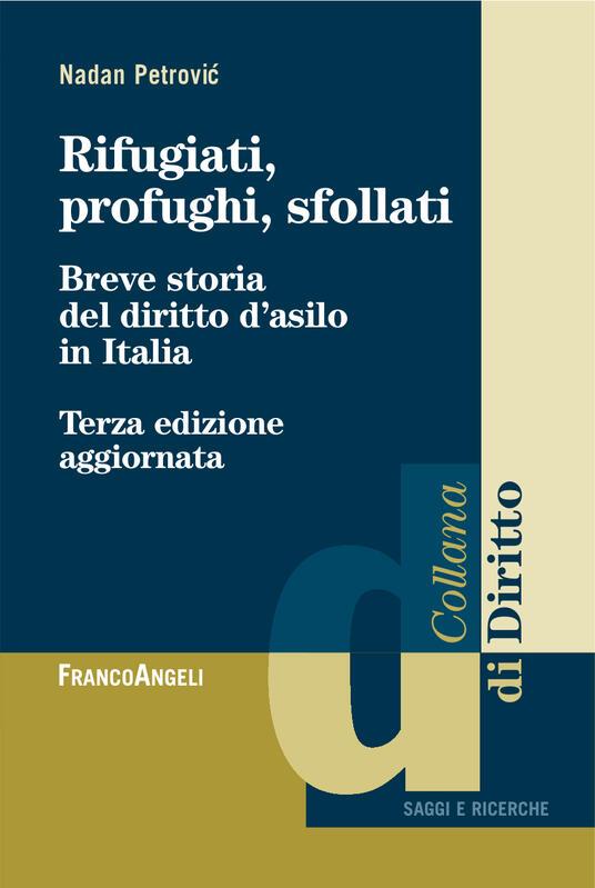 Rifugiati, profughi, sfollati. Breve storia del diritto d'asilo in Italia - Nadan Petrovic - ebook