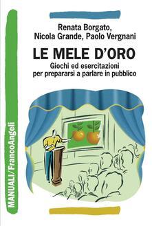 Le mele d'oro. Giochi ed esercitazioni per prepararsi a parlare in pubblico - Renata Borgato,Nicola Grande,Paolo Vergnani - ebook
