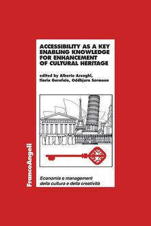 Accessibility as a key enabling knowledge for enhancement of cultural heritage - Alberto Arenghi,Ilaria Garofolo,Oddbjorn Sørmoen - ebook