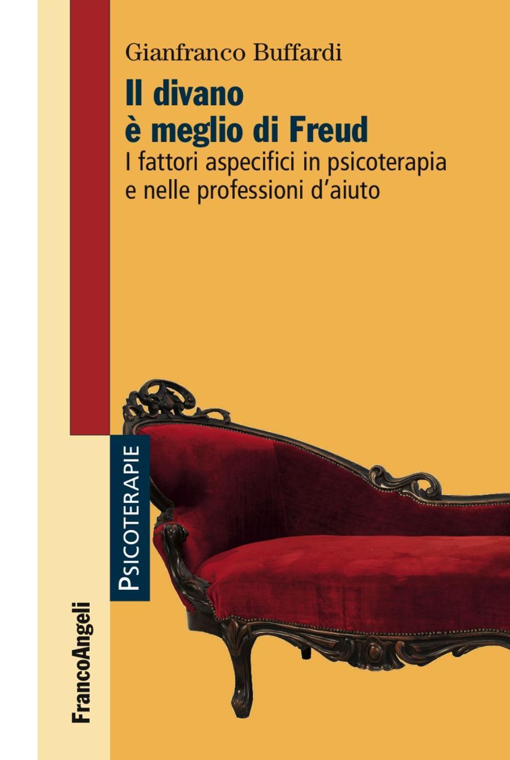 Il divano è meglio di Freud. I fattori aspecifici in psicoterapia e nelle professioni d'aiuto