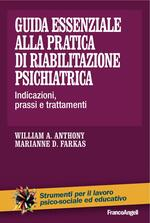 Guida essenziale alla pratica di riabilitazione psichiatrica. Indicazioni, prassi e trattamenti