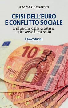 Crisi delleuro e conflitto sociale. Lillusione della giustizia attraverso il mercato.pdf