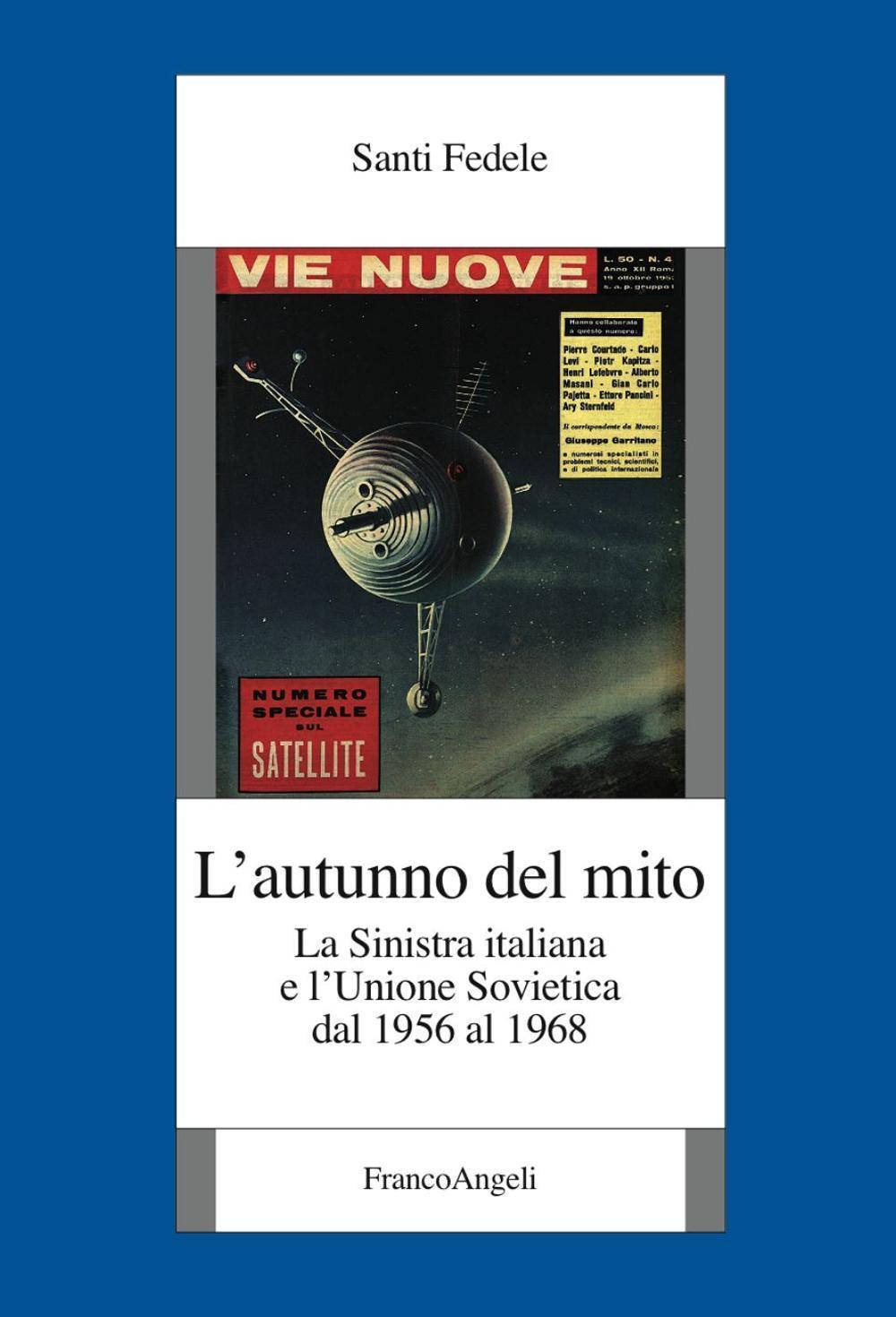 L' autunno del mito. La sinistra italiana e l'Unione Sovietica dal 1956 al 1968